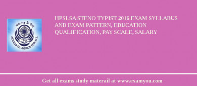 HPSLSA Steno Typist 2018 Exam Syllabus And Exam Pattern, Education Qualification, Pay scale, Salary