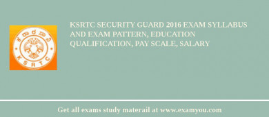 KSRTC Security Guard 2018 Exam Syllabus And Exam Pattern, Education Qualification, Pay scale, Salary