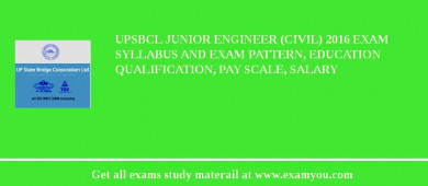 UPSBCL Junior Engineer (Civil) 2017 Exam Syllabus And Exam Pattern, Education Qualification, Pay scale, Salary