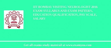 IIT Bombay Visiting Neurologist 2016 Exam Syllabus And Exam Pattern, Education Qualification, Pay scale, Salary