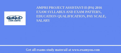 AMPRI Project Assistant-II (PA) 2018 Exam Syllabus And Exam Pattern, Education Qualification, Pay scale, Salary