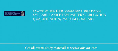 SSCWR Scientific Assistant 2017 Exam Syllabus And Exam Pattern, Education Qualification, Pay scale, Salary
