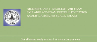 NICED Research Associate 2016 Exam Syllabus And Exam Pattern, Education Qualification, Pay scale, Salary