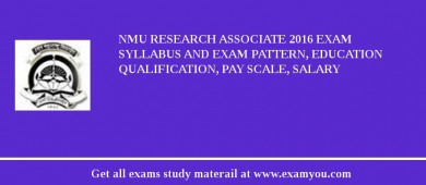 NMU Research Associate 2016 Exam Syllabus And Exam Pattern, Education Qualification, Pay scale, Salary