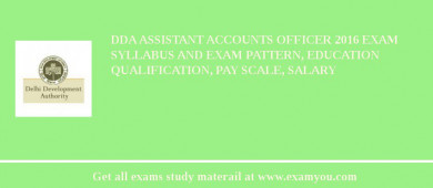 DDA Assistant Accounts Officer 2017 Exam Syllabus And Exam Pattern, Education Qualification, Pay scale, Salary