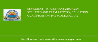 RSV Scientific Assistant 2017 Exam Syllabus And Exam Pattern, Education Qualification, Pay scale, Salary