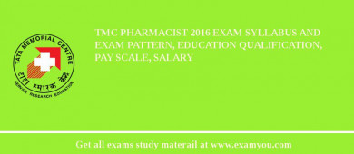 TMC Pharmacist 2016 Exam Syllabus And Exam Pattern, Education Qualification, Pay scale, Salary