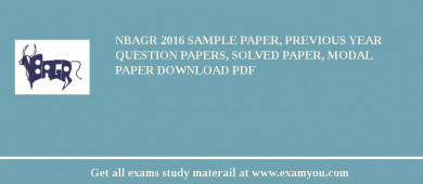 NBAGR 2017 Sample Paper, Previous Year Question Papers, Solved Paper, Modal Paper Download PDF