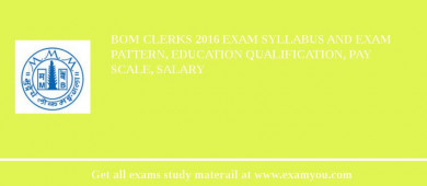 BOM Clerks 2017 Exam Syllabus And Exam Pattern, Education Qualification, Pay scale, Salary