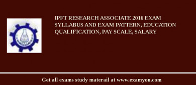 IPFT Research Associate 2017 Exam Syllabus And Exam Pattern, Education Qualification, Pay scale, Salary