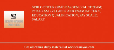 SEBI Officer Grade A (General Stream) 2017 Exam Syllabus And Exam Pattern, Education Qualification, Pay scale, Salary