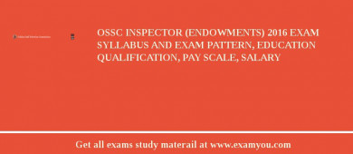 OSSC Inspector (Endowments) 2016 Exam Syllabus And Exam Pattern, Education Qualification, Pay scale, Salary