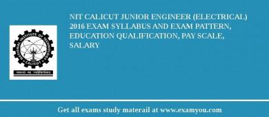 NIT Calicut Junior Engineer (Electrical) 2017 Exam Syllabus And Exam Pattern, Education Qualification, Pay scale, Salary
