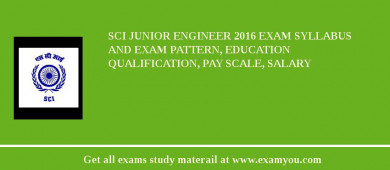 SCI Junior Engineer 2016 Exam Syllabus And Exam Pattern, Education Qualification, Pay scale, Salary