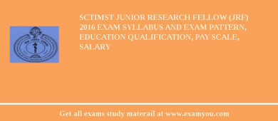SCTIMST Junior Research Fellow (JRF) 2018 Exam Syllabus And Exam Pattern, Education Qualification, Pay scale, Salary