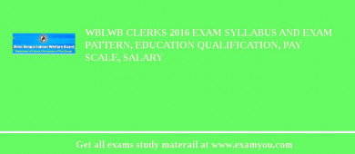 WBLWB Clerks 2017 Exam Syllabus And Exam Pattern, Education Qualification, Pay scale, Salary