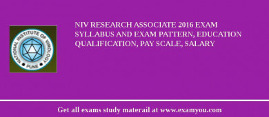 NIV Research Associate 2016 Exam Syllabus And Exam Pattern, Education Qualification, Pay scale, Salary