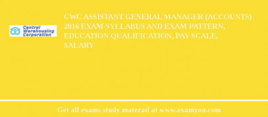 CWC Assistant General Manager (Accounts) 2017 Exam Syllabus And Exam Pattern, Education Qualification, Pay scale, Salary