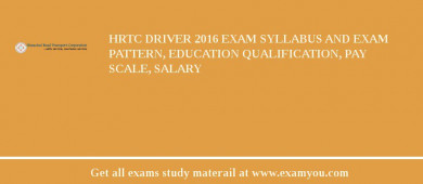 HRTC Driver 2018 Exam Syllabus And Exam Pattern, Education Qualification, Pay scale, Salary