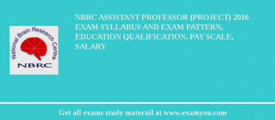 NBRC Assistant Professor (Project) 2018 Exam Syllabus And Exam Pattern, Education Qualification, Pay scale, Salary