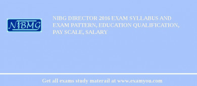 NIBG Director 2016 Exam Syllabus And Exam Pattern, Education Qualification, Pay scale, Salary