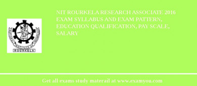 NIT Rourkela Research Associate 2016 Exam Syllabus And Exam Pattern, Education Qualification, Pay scale, Salary