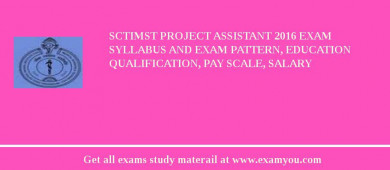SCTIMST Project Assistant 2018 Exam Syllabus And Exam Pattern, Education Qualification, Pay scale, Salary