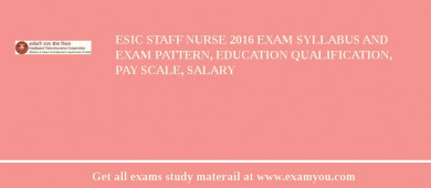 ESIC Staff Nurse 2018 Exam Syllabus And Exam Pattern