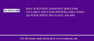 BSSC Scientific Assistant 2017 Exam Syllabus And Exam Pattern, Education Qualification, Pay scale, Salary