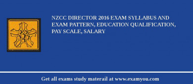 NZCC Director 2016 Exam Syllabus And Exam Pattern, Education Qualification, Pay scale, Salary