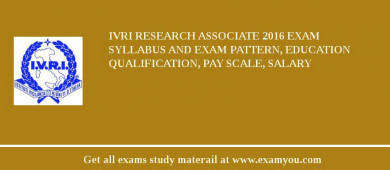 IVRI Research Associate 2017 Exam Syllabus And Exam Pattern, Education Qualification, Pay scale, Salary