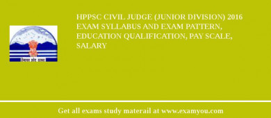 HPPSC Civil Judge (Junior Division) 2018 Exam Syllabus And Exam Pattern, Education Qualification, Pay scale, Salary