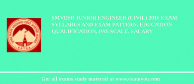 SMVDSB Junior Engineer (Civil) 2017 Exam Syllabus And Exam Pattern, Education Qualification, Pay scale, Salary