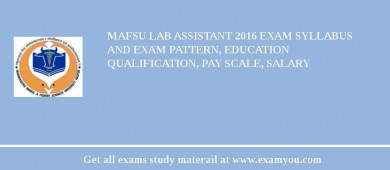 MAFSU Lab Assistant 2018 Exam Syllabus And Exam Pattern, Education Qualification, Pay scale, Salary