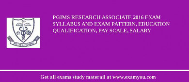 PGIMS Research Associate 2017 Exam Syllabus And Exam Pattern, Education Qualification, Pay scale, Salary