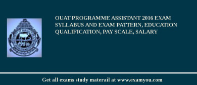 OUAT Programme Assistant 2018 Exam Syllabus And Exam Pattern, Education Qualification, Pay scale, Salary