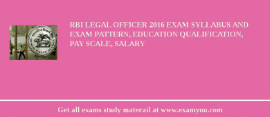 RBI Legal Officer 2016 Exam Syllabus And Exam Pattern, Education Qualification, Pay scale, Salary
