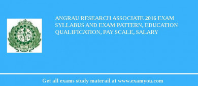 ANGRAU Research Associate 2017 Exam Syllabus And Exam Pattern, Education Qualification, Pay scale, Salary