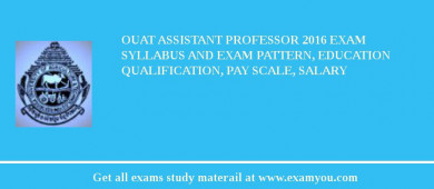 OUAT Assistant Professor 2018 Exam Syllabus And Exam Pattern, Education Qualification, Pay scale, Salary