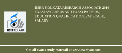 IISER Kolkata Research Associate 2016 Exam Syllabus And Exam Pattern, Education Qualification, Pay scale, Salary