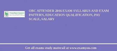 OBC Attender 2016 Exam Syllabus And Exam Pattern, Education Qualification, Pay scale, Salary