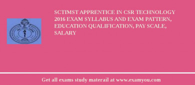 SCTIMST Apprentice in CSR Technology 2018 Exam Syllabus And Exam Pattern, Education Qualification, Pay scale, Salary