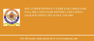 RTU Lower Division Clerk (LDC) 2017 Exam Syllabus And Exam Pattern, Education Qualification, Pay scale, Salary
