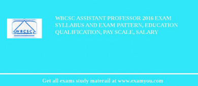 WBCSC Assistant Professor 2016 Exam Syllabus And Exam Pattern, Education Qualification, Pay scale, Salary