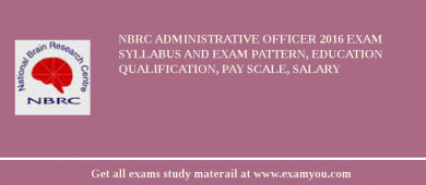 NBRC Administrative Officer 2018 Exam Syllabus And Exam Pattern, Education Qualification, Pay scale, Salary