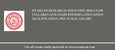 IIT Delhi Research Associate 2016 Exam Syllabus And Exam Pattern, Education Qualification, Pay scale, Salary