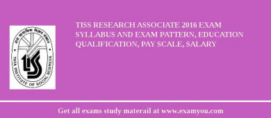 TISS Research Associate 2018 Exam Syllabus And Exam Pattern, Education Qualification, Pay scale, Salary