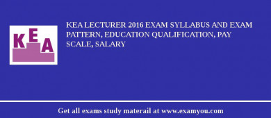 KEA Lecturer 2017 Exam Syllabus And Exam Pattern, Education Qualification, Pay scale, Salary