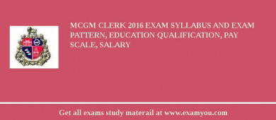 MCGM Clerk 2018 Exam Syllabus And Exam Pattern, Education Qualification, Pay scale, Salary