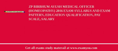 ZP Birbhum Ayush Medical Officer (Homeopathy) 2017 Exam Syllabus And Exam Pattern, Education Qualification, Pay scale, Salary